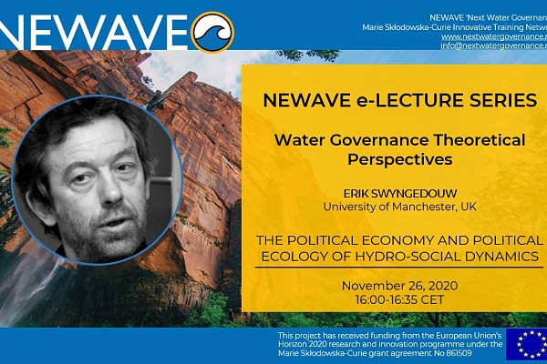 NEWAVE e-Lecture Series: The political economy and political ecology of hydro-social dynamics | Prof. Erik Swyngedouw