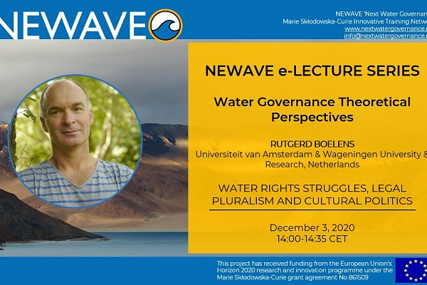 NEWAVE e-Lecture Series: Water Rights Struggles, Legal Pluralism and Cultural Politics | Prof. Rutgerd Boelens